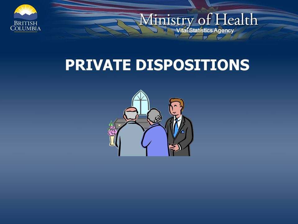 Vital Statistics Agency PRIVATE DISPOSITIONS