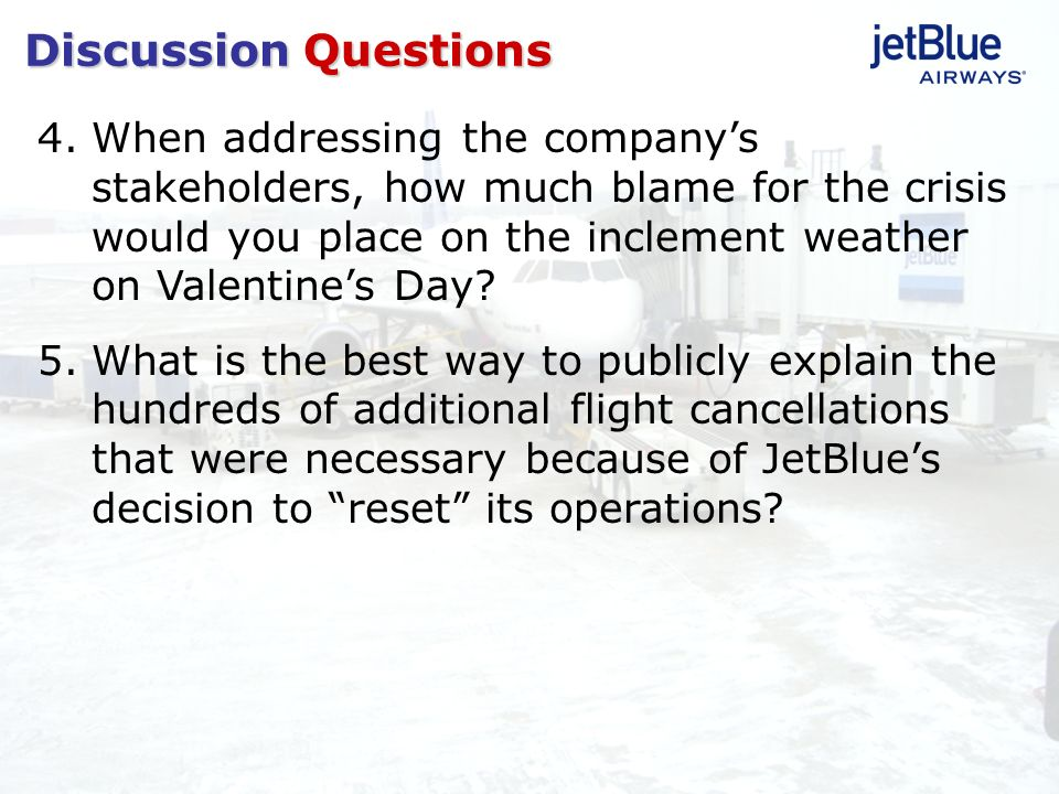 4.When addressing the companys stakeholders, how much blame for the crisis would you place on the inclement weather on Valentines Day? 5.What is the b