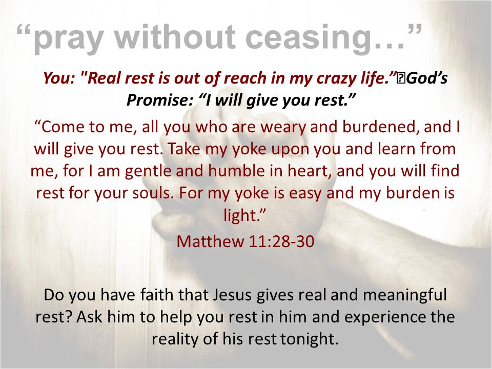 pray without ceasing… You: If this trial doesnt go away NOW, I can t go on.