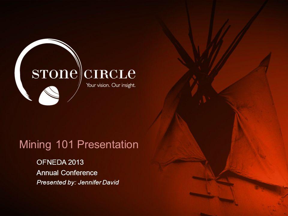 Mining 101 Presentation OFNEDA 2013 Annual Conference Presented by: Jennifer David