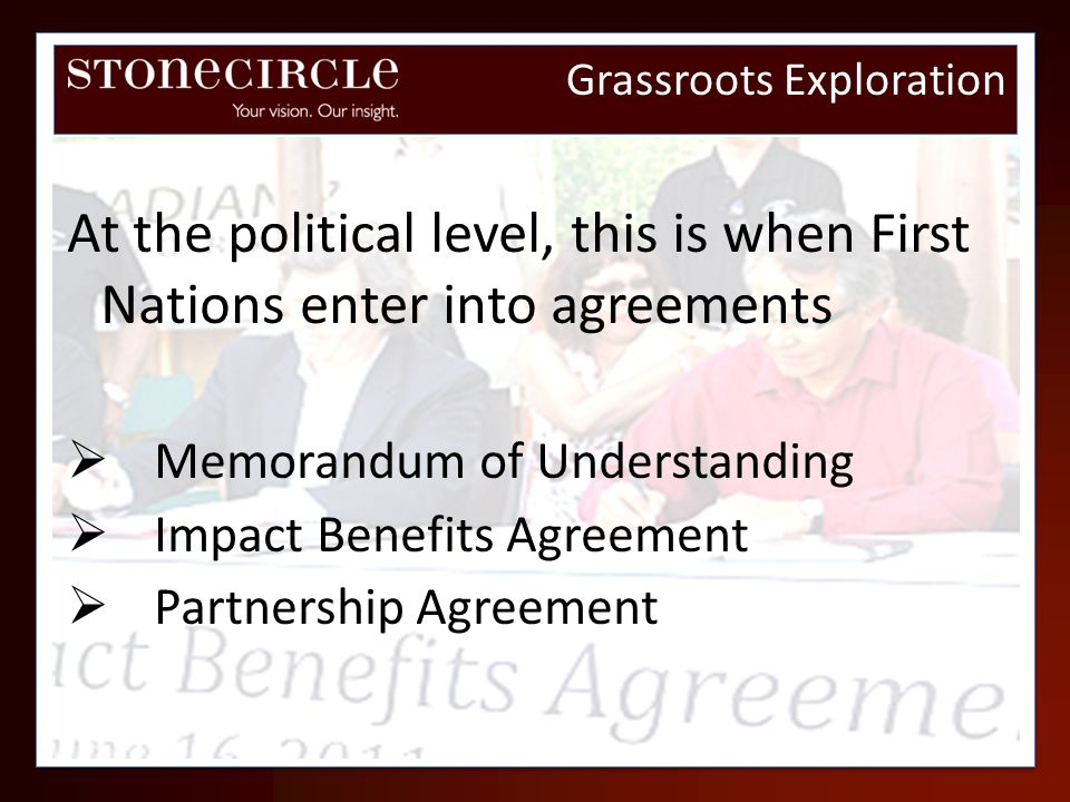 At the political level, this is when First Nations enter into agreements Memorandum of Understanding Impact Benefits Agreement Partnership Agreement G