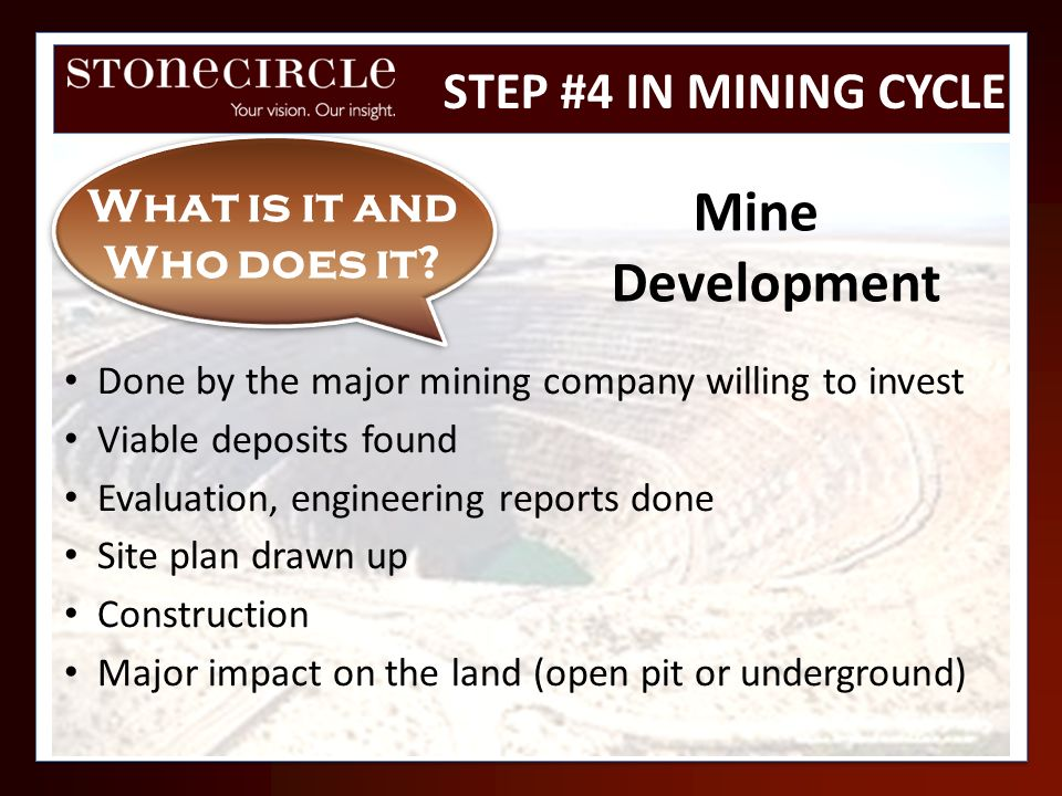 Done by the major mining company willing to invest Viable deposits found Evaluation, engineering reports done Site plan drawn up Construction Major im