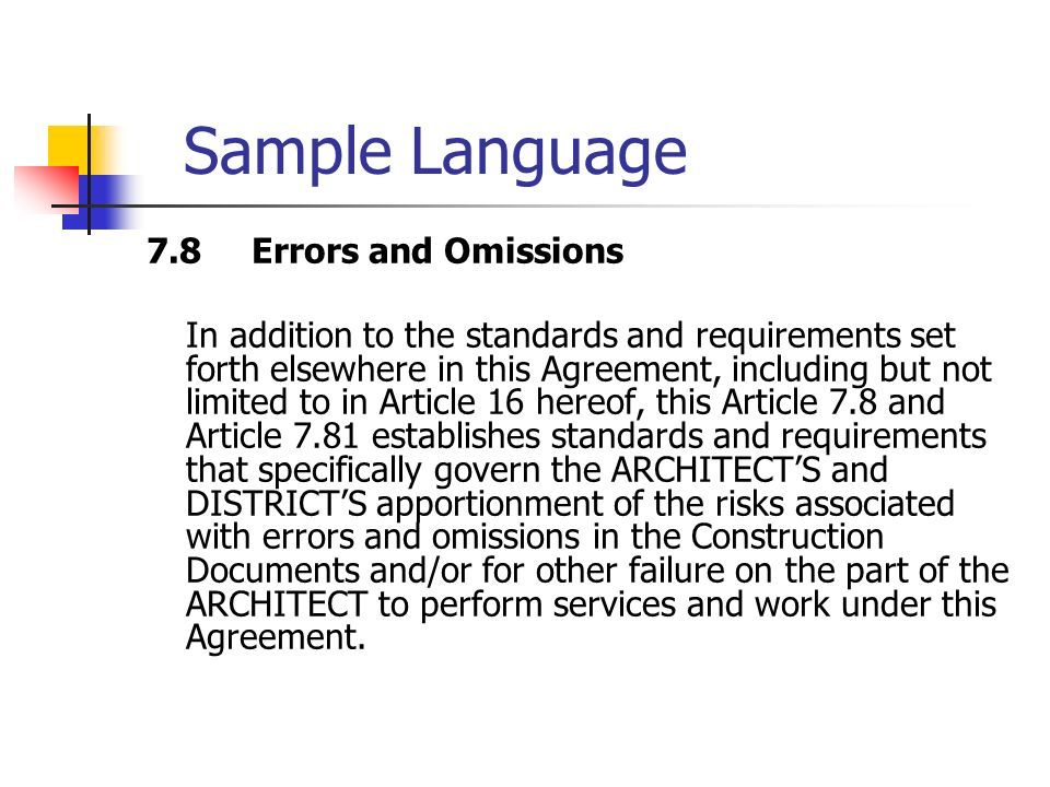 Sample Language 7.8Errors and Omissions In addition to the standards and requirements set forth elsewhere in this Agreement, including but not limited