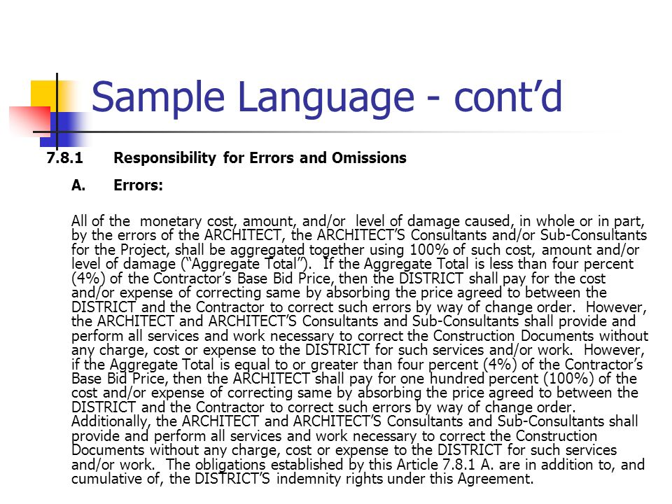 Sample Language - contd 7.8.1Responsibility for Errors and Omissions A.Errors: All of the monetary cost, amount, and/or level of damage caused, in who