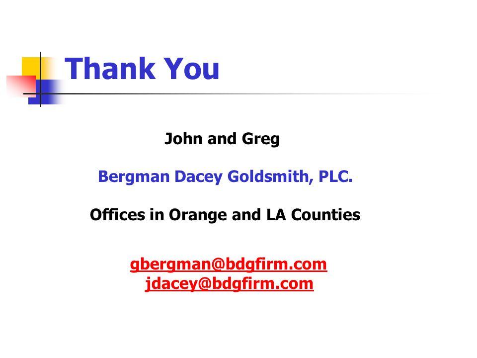 Thank You John and Greg Bergman Dacey Goldsmith, PLC. Offices in Orange and LA Counties gbergman@bdgfirm.com jdacey@bdgfirm.com