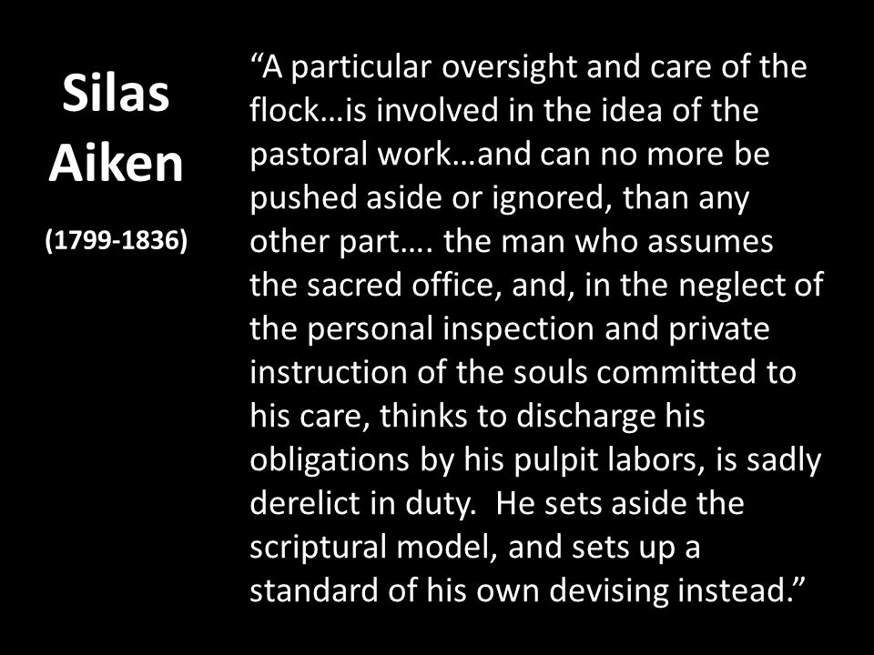 Silas Aiken (1799-1836) A particular oversight and care of the flock…is involved in the idea of the pastoral work…and can no more be pushed aside or i