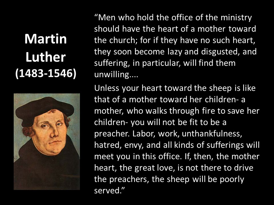 Men who hold the office of the ministry should have the heart of a mother toward the church; for if they have no such heart, they soon become lazy and disgusted, and suffering, in particular, will find them unwilling....