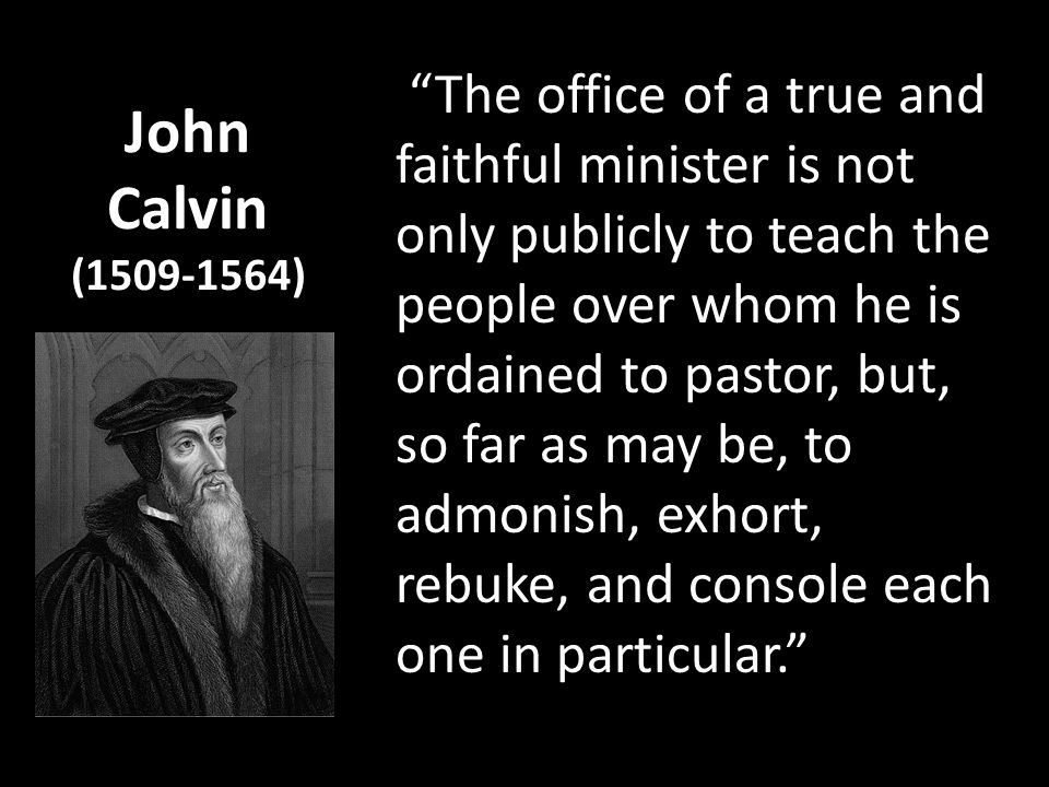 The office of a true and faithful minister is not only publicly to teach the people over whom he is ordained to pastor, but, so far as may be, to admonish, exhort, rebuke, and console each one in particular.