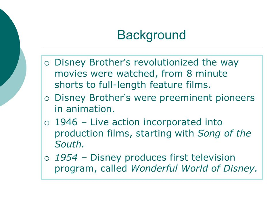 Background Disney Brothers revolutionized the way movies were watched, from 8 minute shorts to full-length feature films. Disney Brothers were preemin