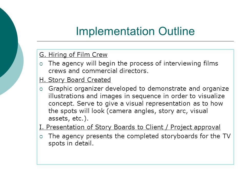 G. Hiring of Film Crew The agency will begin the process of interviewing films crews and commercial directors. H. Story Board Created Graphic organize