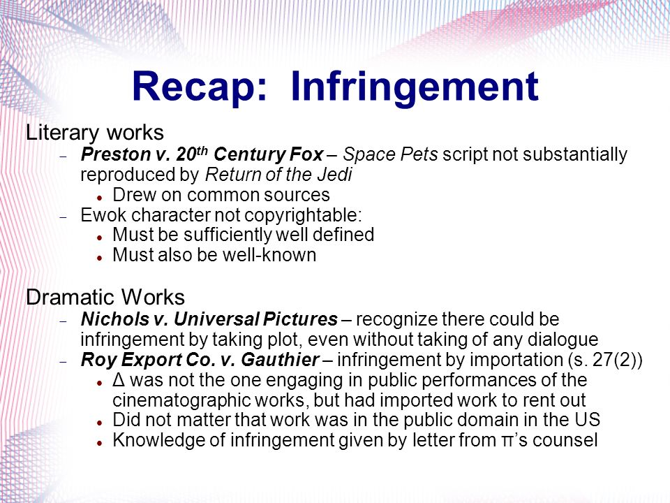 Recap: Infringement Literary works Preston v. 20 th Century Fox – Space Pets script not substantially reproduced by Return of the Jedi Drew on common