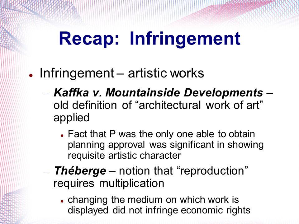 Recap: Infringement Infringement – artistic works Kaffka v. Mountainside Developments – old definition of architectural work of art applied Fact that