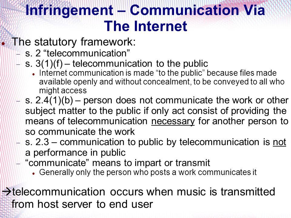 Infringement – Communication Via The Internet The statutory framework: s. 2 telecommunication s. 3(1)(f) – telecommunication to the public Internet co