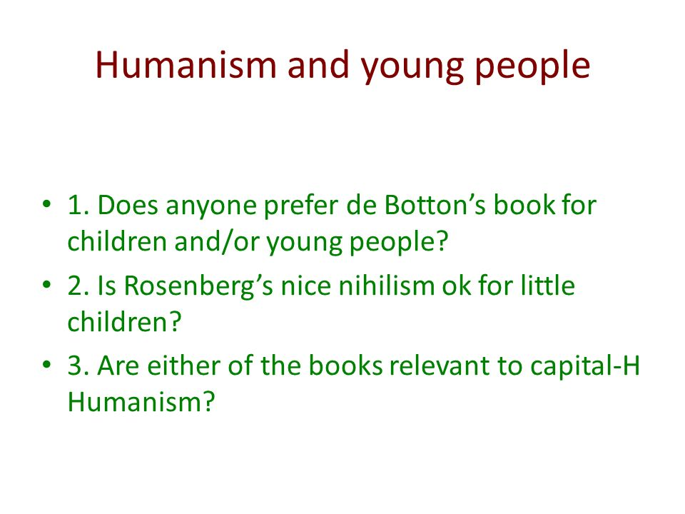 Humanism and young people 1. Does anyone prefer de Bottons book for children and/or young people.