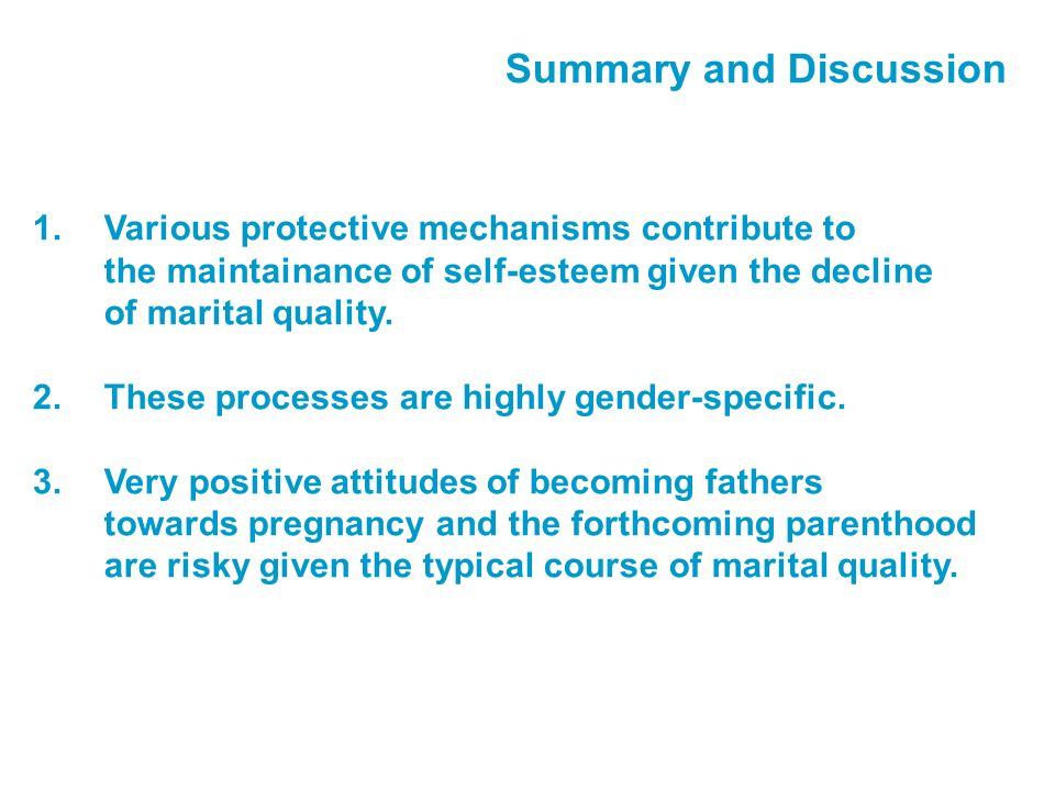 Summary and Discussion 1.Various protective mechanisms contribute to the maintainance of self-esteem given the decline of marital quality.