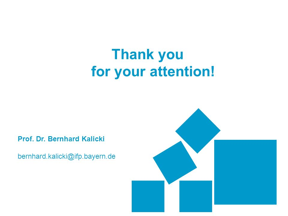 Thank you for your attention! Prof. Dr. Bernhard Kalicki bernhard.kalicki@ifp.bayern.de