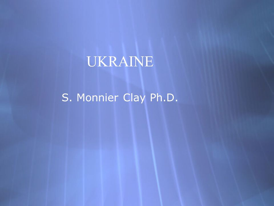 UKRAINE S. Monnier Clay Ph.D.
