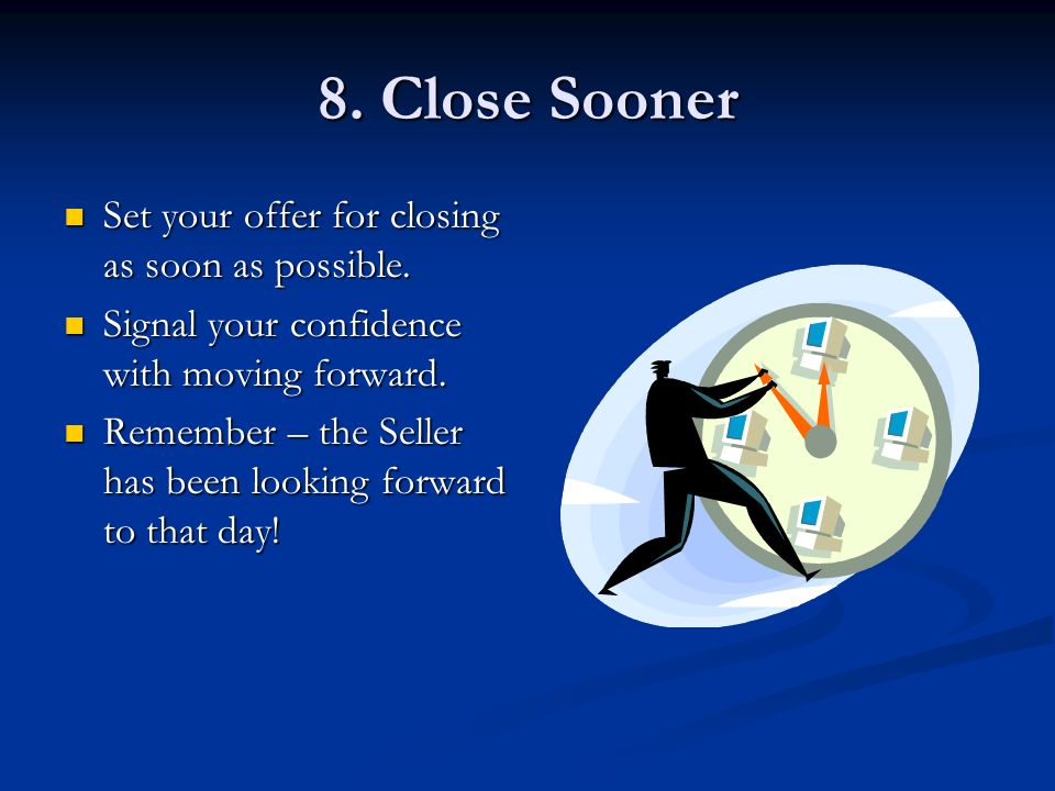 8. Close Sooner Set your offer for closing as soon as possible.