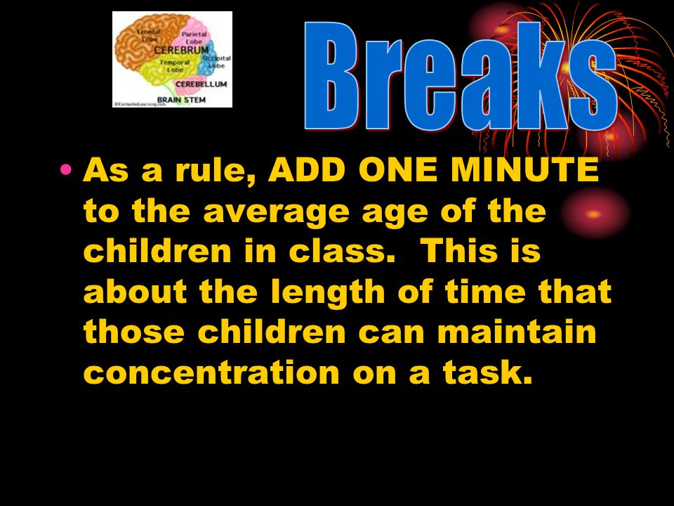 As a rule, ADD ONE MINUTE to the average age of the children in class. This is about the length of time that those children can maintain concentration