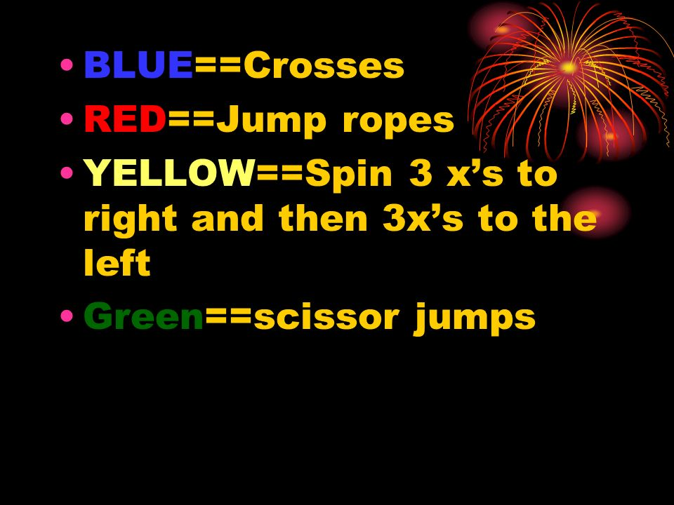BLUE==Crosses RED==Jump ropes YELLOW==Spin 3 xs to right and then 3xs to the left Green==scissor jumps