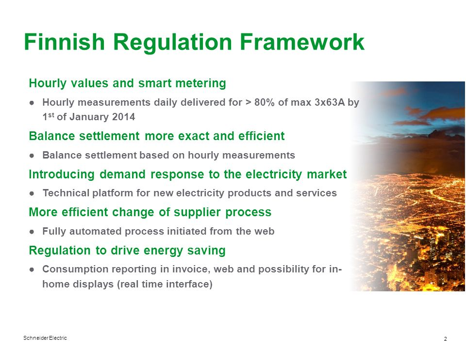 Schneider Electric 2 Finnish Regulation Framework Hourly values and smart metering Hourly measurements daily delivered for > 80% of max 3x63A by 1 st