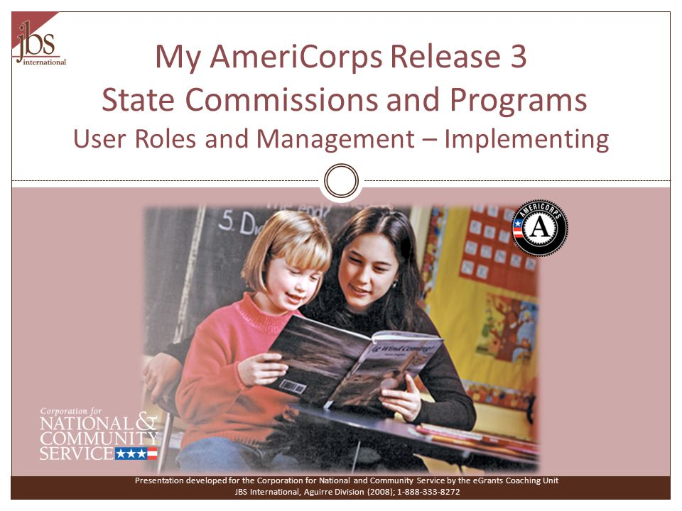 My AmeriCorps Release 3 State Commissions and Programs User Roles and Management – Implementing Presentation developed for the Corporation for Nationa