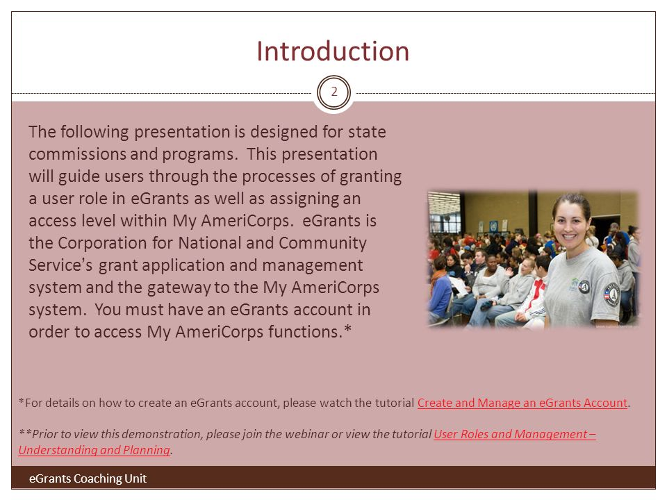 Introduction eGrants Coaching Unit The following presentation is designed for state commissions and programs.