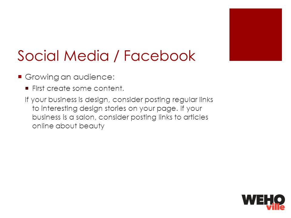 Social Media / Facebook Growing an audience: First create some content.