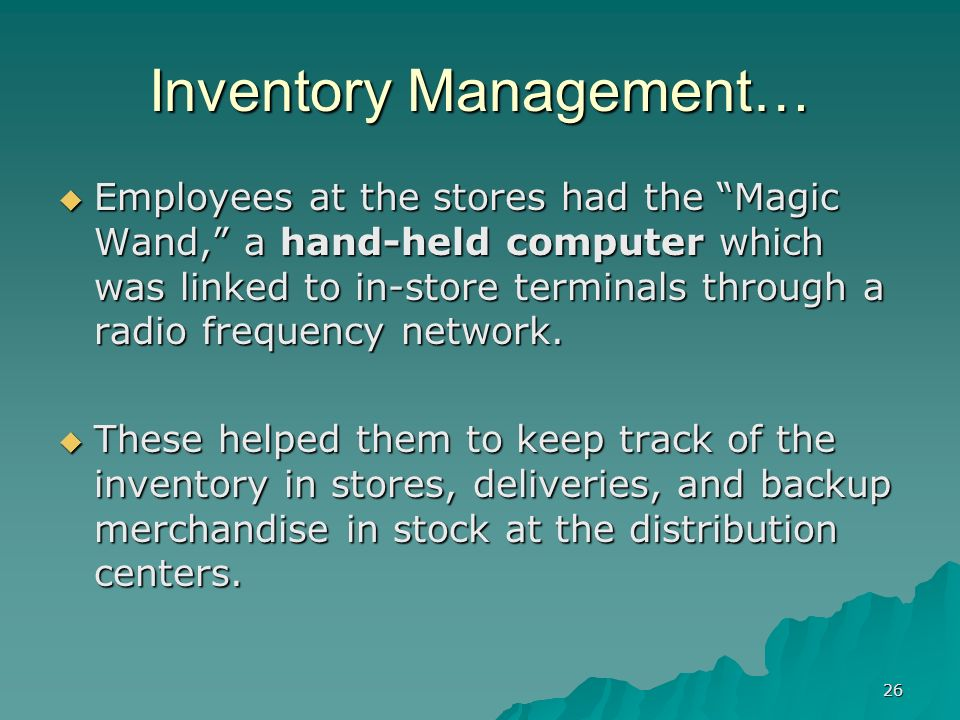 26 Inventory Management… Employees at the stores had the Magic Wand, a hand-held computer which was linked to in-store terminals through a radio frequency network.