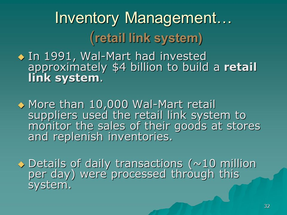 32 Inventory Management… ( retail link system) In 1991, Wal-Mart had invested approximately $4 billion to build a retail link system.
