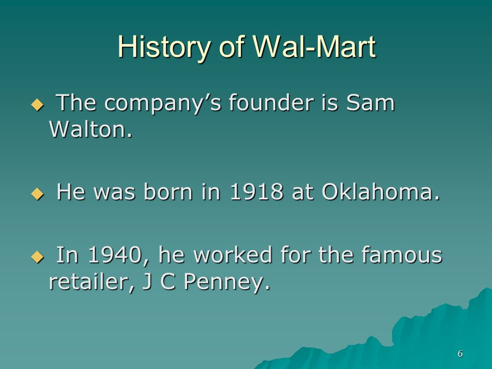 6 History of Wal-Mart The companys founder is Sam Walton.