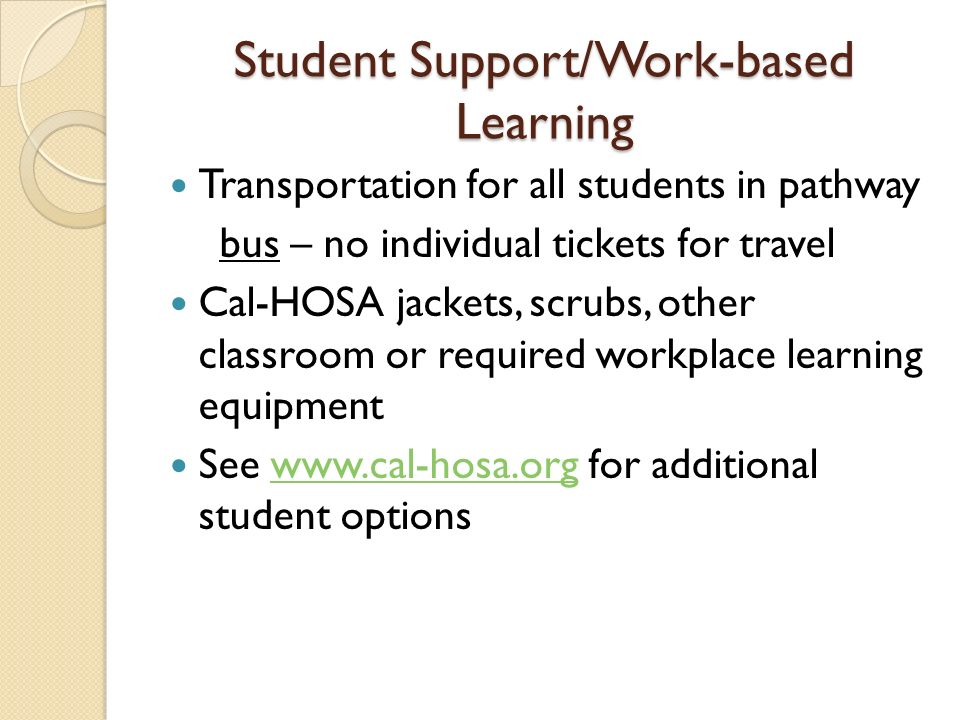 Student Support/Work-based Learning Transportation for all students in pathway bus – no individual tickets for travel Cal-HOSA jackets, scrubs, other