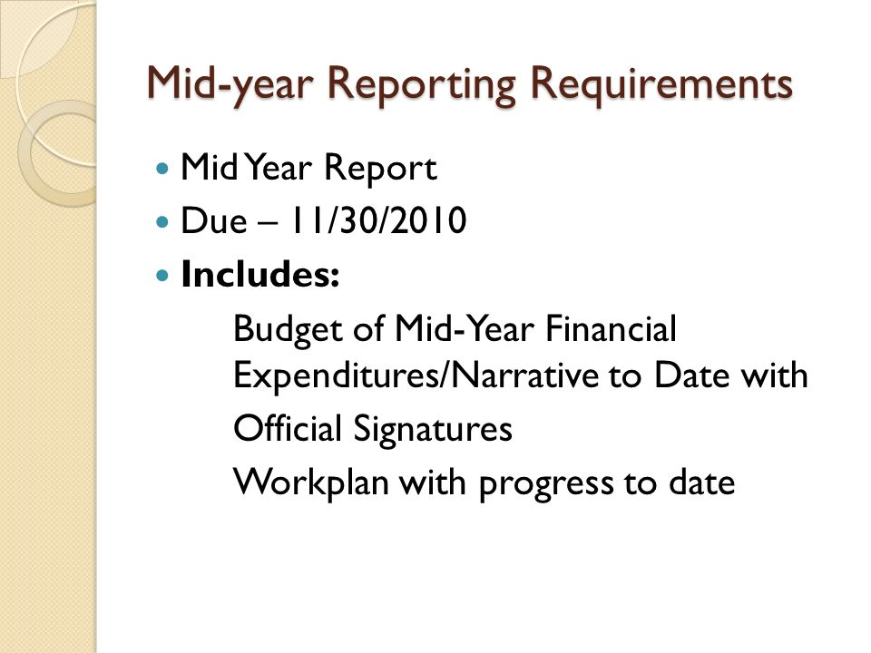 Mid-year Reporting Requirements Mid Year Report Due – 11/30/2010 Includes: Budget of Mid-Year Financial Expenditures/Narrative to Date with Official S