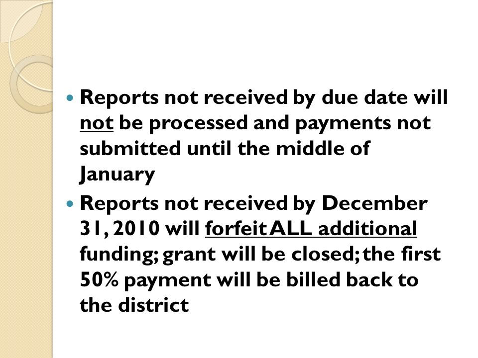 Reports not received by due date will not be processed and payments not submitted until the middle of January Reports not received by December 31, 201