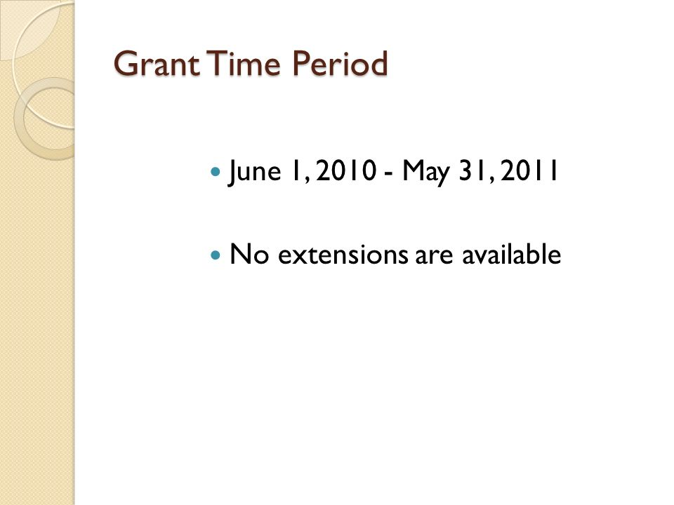 Grant Time Period June 1, 2010 - May 31, 2011 No extensions are available