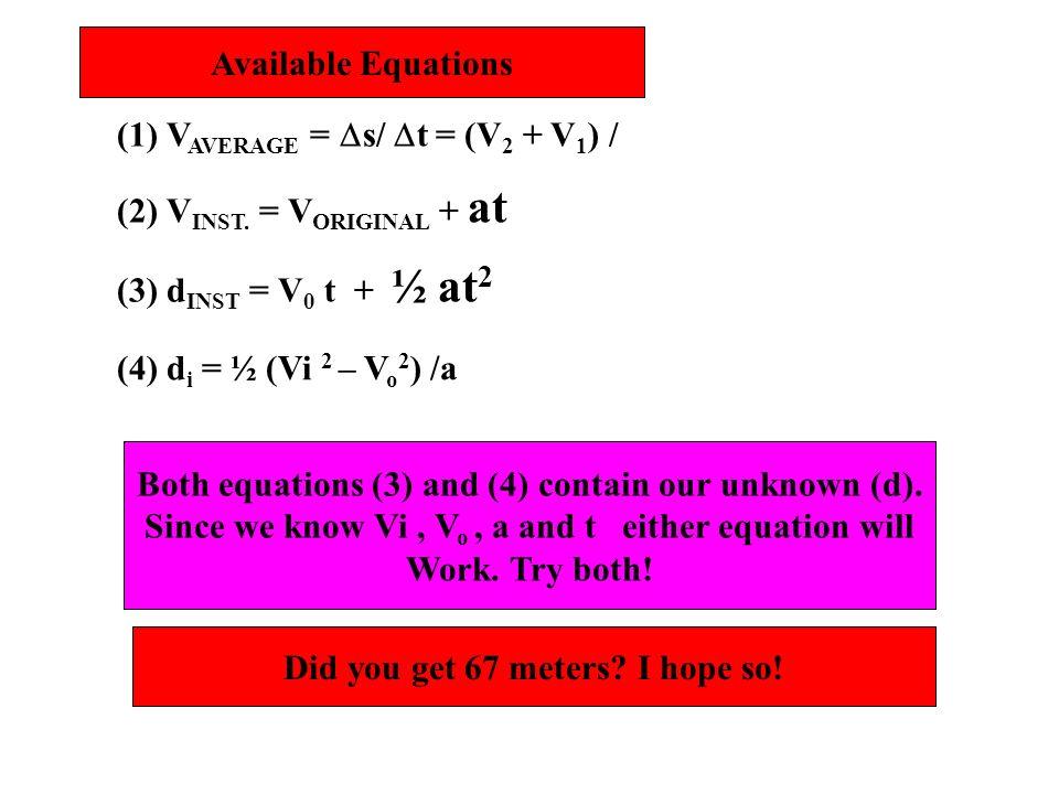 (1) V AVERAGE = s/ t = (V 2 + V 1 ) / (2) V INST. = V ORIGINAL + at (3) d INST = V 0 t + ½ at 2 (4) d i = ½ (Vi 2 – V o 2 ) /a Available Equations Bot