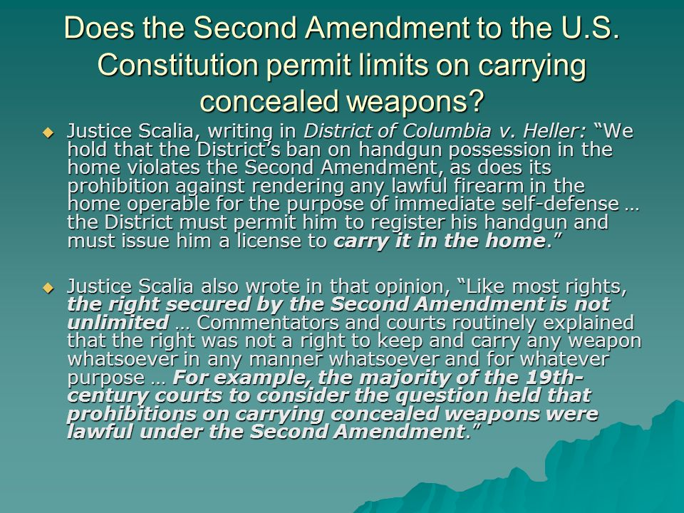 Does the Second Amendment to the U.S. Constitution permit limits on carrying concealed weapons.