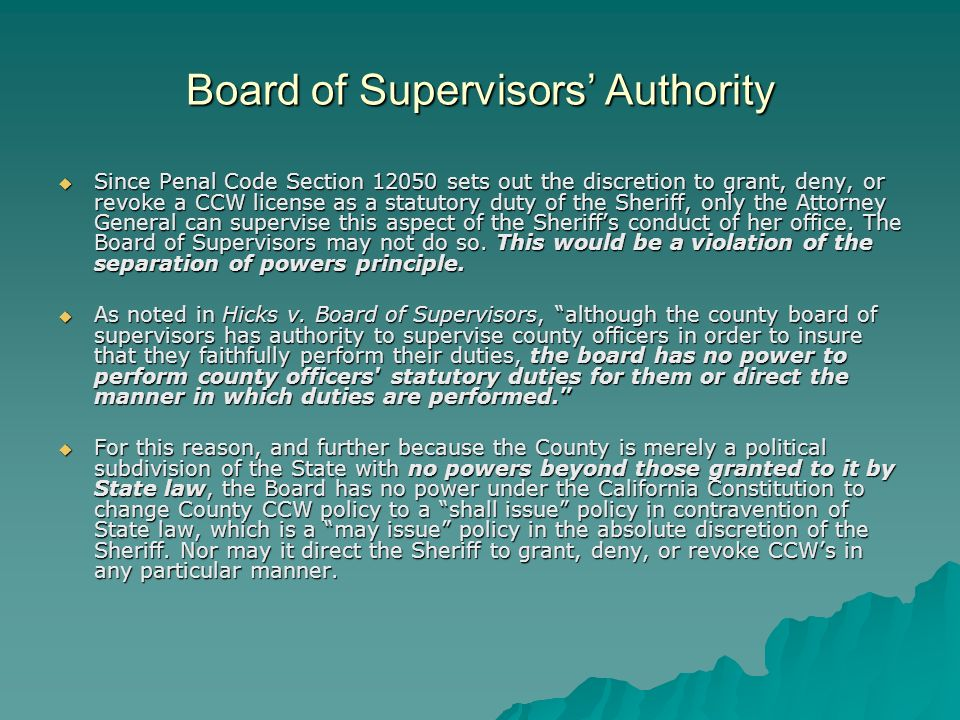Board of Supervisors Authority Since Penal Code Section sets out the discretion to grant, deny, or revoke a CCW license as a statutory duty of the Sheriff, only the Attorney General can supervise this aspect of the Sheriffs conduct of her office.