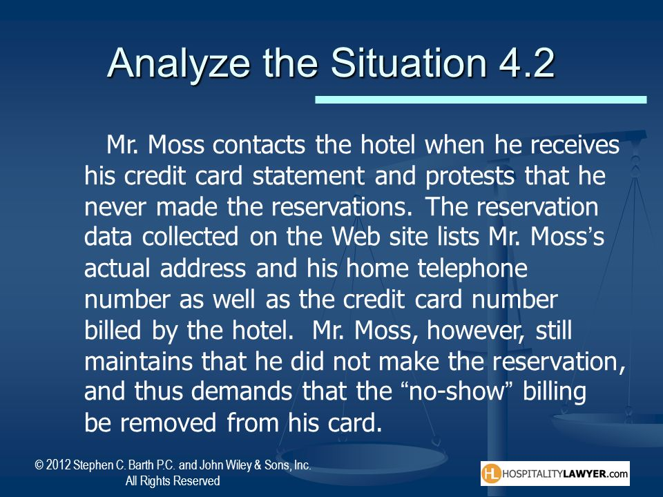 © 2012 Stephen C. Barth P.C. and John Wiley & Sons, Inc. All Rights Reserved Analyze the Situation 4.2 Mr. Moss contacts the hotel when he receives hi
