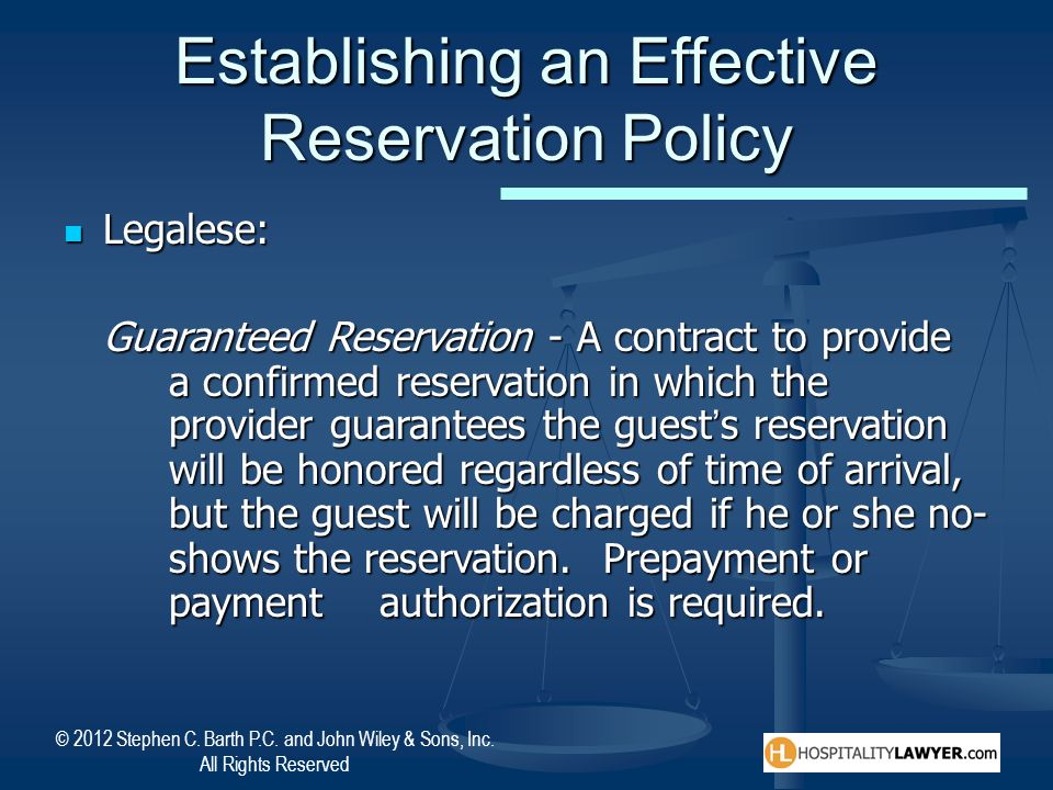 © 2012 Stephen C. Barth P.C. and John Wiley & Sons, Inc. All Rights Reserved Establishing an Effective Reservation Policy Legalese: Legalese: Guarante