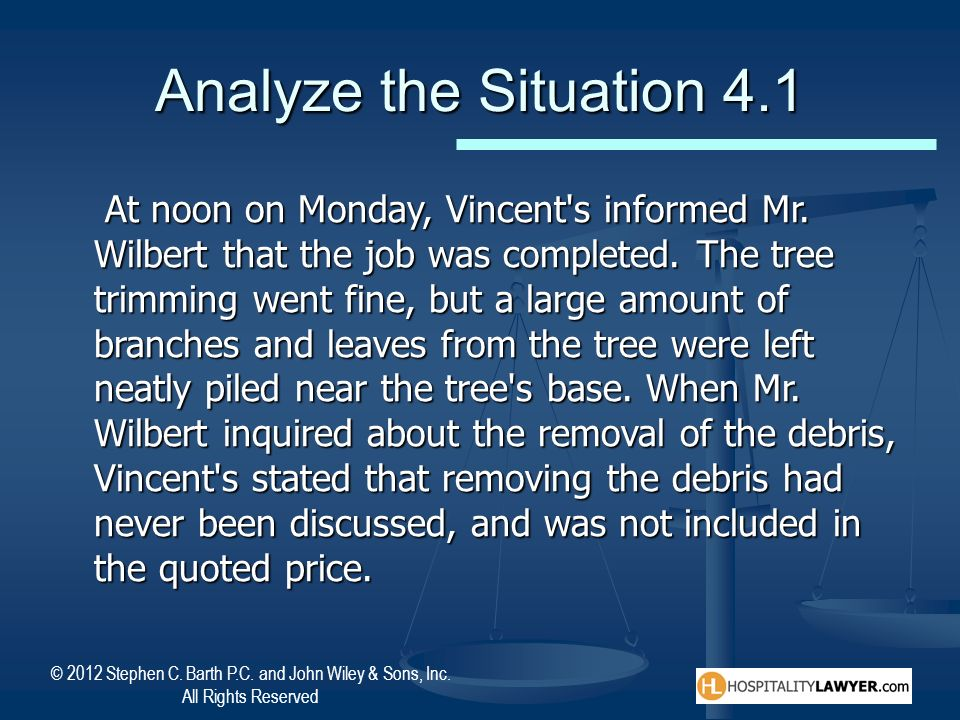 © 2012 Stephen C. Barth P.C. and John Wiley & Sons, Inc. All Rights Reserved Analyze the Situation 4.1 At noon on Monday, Vincent's informed Mr. Wilbe