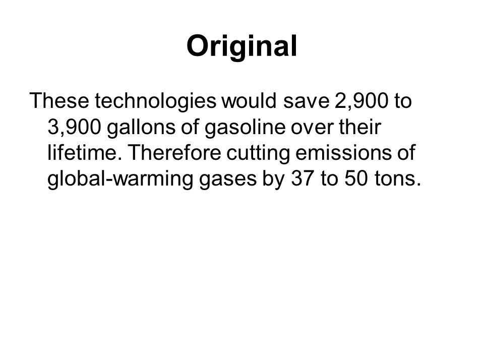 Original These technologies would save 2,900 to 3,900 gallons of gasoline over their lifetime. Therefore cutting emissions of global-warming gases by
