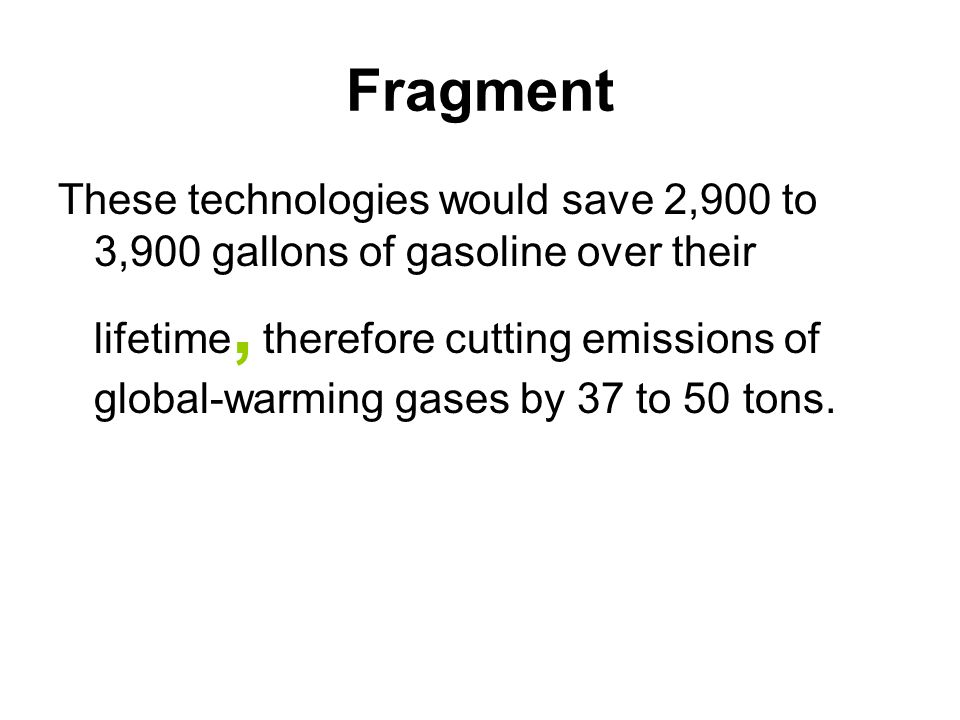 Fragment These technologies would save 2,900 to 3,900 gallons of gasoline over their lifetime, therefore cutting emissions of global-warming gases by