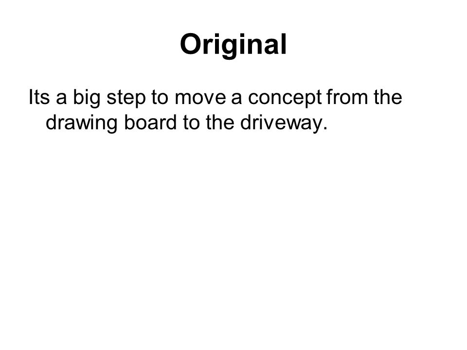 Original Its a big step to move a concept from the drawing board to the driveway.