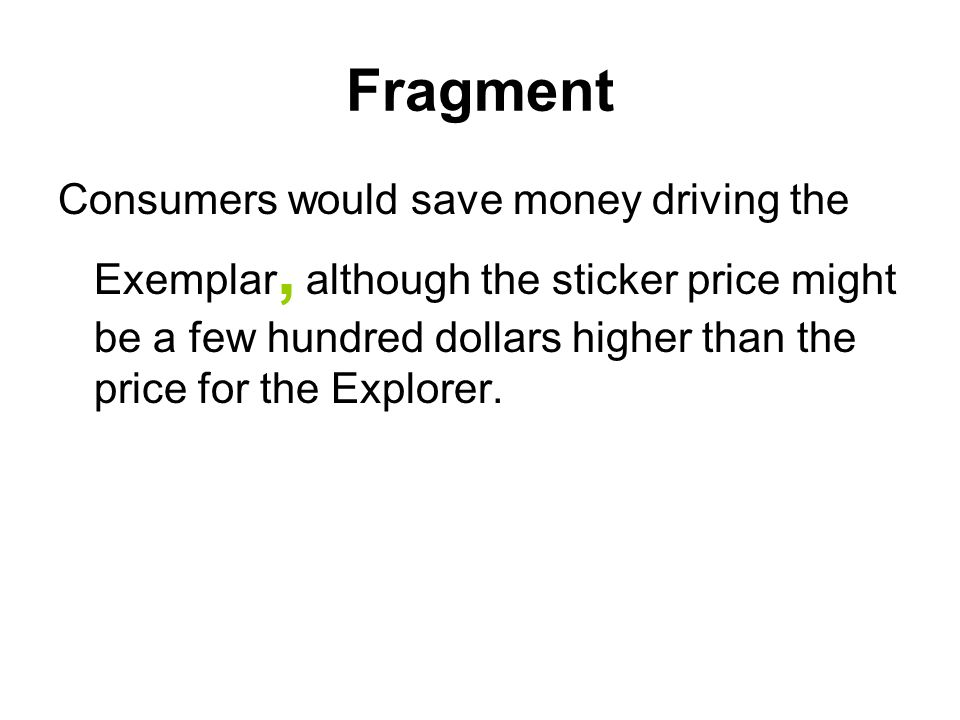 Fragment Consumers would save money driving the Exemplar, although the sticker price might be a few hundred dollars higher than the price for the Expl