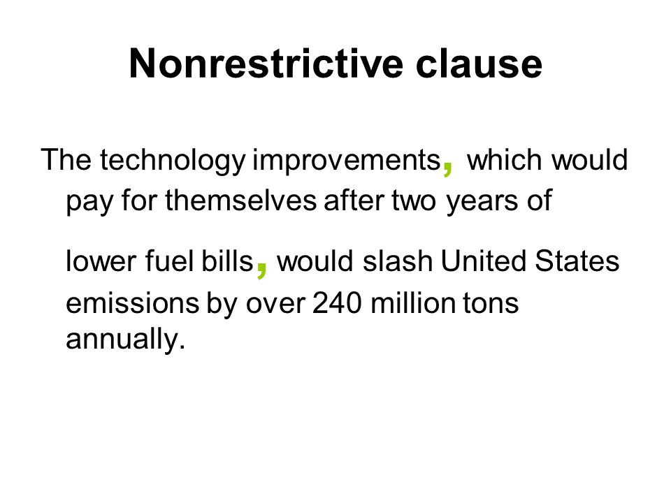 Nonrestrictive clause The technology improvements, which would pay for themselves after two years of lower fuel bills, would slash United States emiss