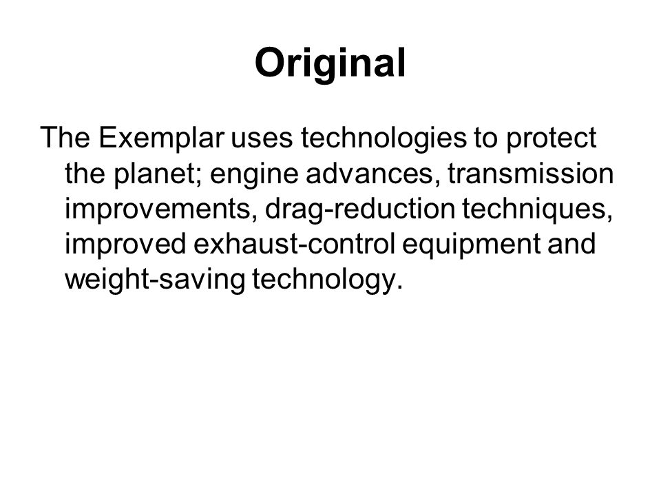 Original The Exemplar uses technologies to protect the planet; engine advances, transmission improvements, drag-reduction techniques, improved exhaust