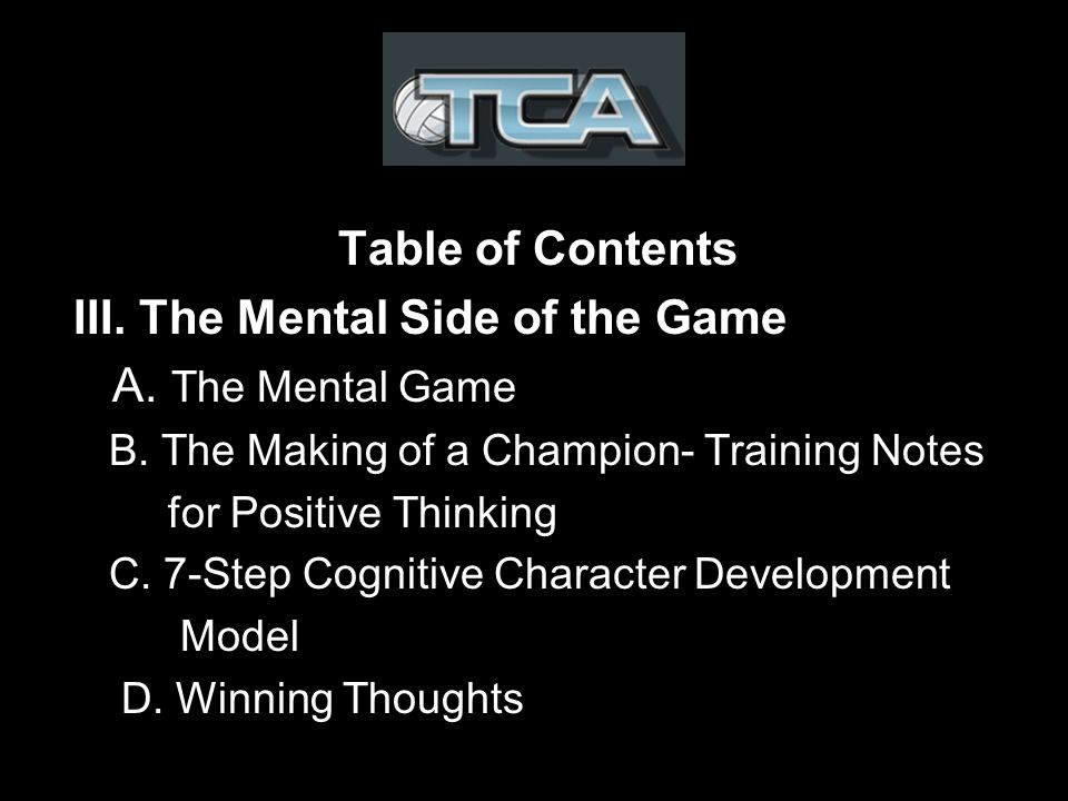Table of Contents III. The Mental Side of the Game A.