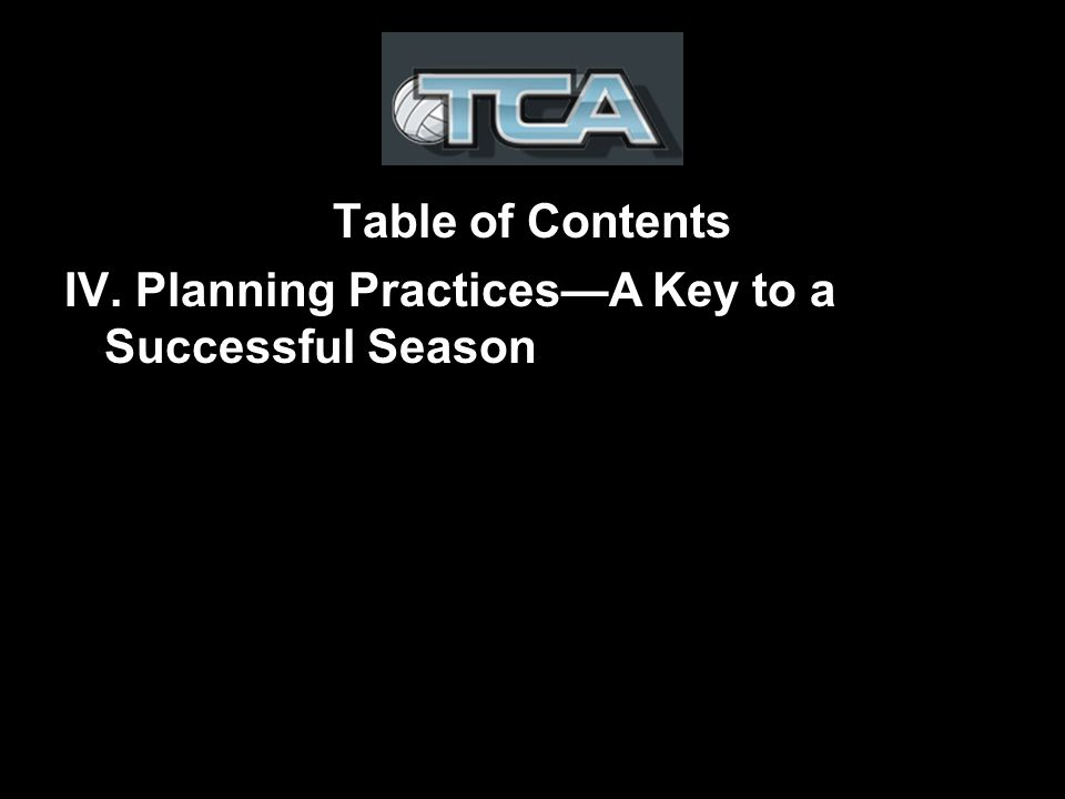 Table of Contents IV. Planning PracticesA Key to a Successful Season