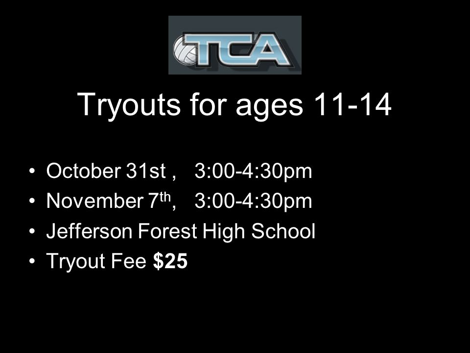 Tryouts for ages October 31st, 3:00-4:30pm November 7 th, 3:00-4:30pm Jefferson Forest High School Tryout Fee $25